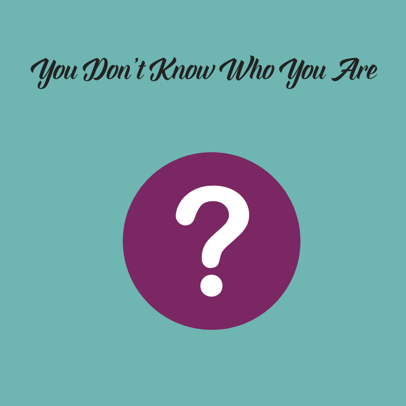 You Don't Know Who You Are